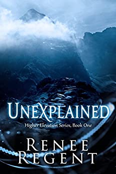 Unexplained (Higher Elevation Series Book 1) by [Regent, Renee]