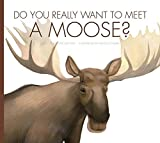 img - for Do You Really Want to Meet a Moose? by Cari Meister (2015-07-06) book / textbook / text book