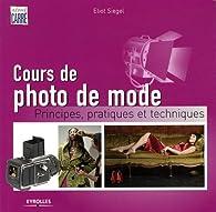 Cours de photo de mode : Principes, pratiques et techniques par Eliot Siegel