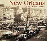 New Orleans Then and Now, Sharon Keating, 1607101343