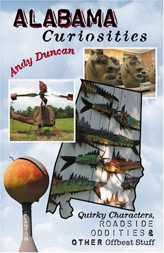 Alabama Curiosities: Quirky Characters, Roadside Oddities & Other Offbeat Stuff (Curiosities Series)