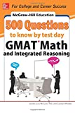 McGraw-Hill Education 500 GMAT Math and Integrated Reasoning Questions to Know by Test Day (McGraw-Hill Education 500 Questions)