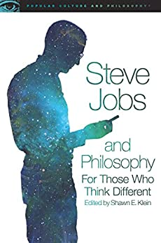 Steve Jobs and Philosophy: For Those Who Think Different (Popular Culture and Philosophy) by [Klein, Shawn]