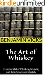 The Art of Whiskey: How to Make Whisk...