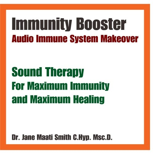 Immunity Booster Audio Immune System Makeover Sound Therapy For Maximum Immunity and Maximum Healing