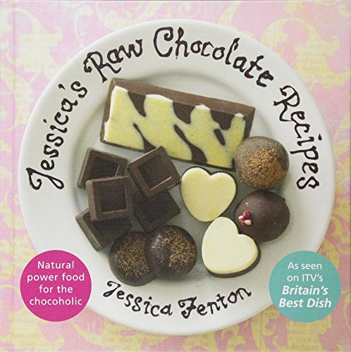 Jessica's Raw Chocolate Recipes: An Introduction to Raw Food Through the Seductive Power of Chocolate by Jessica Fenton
