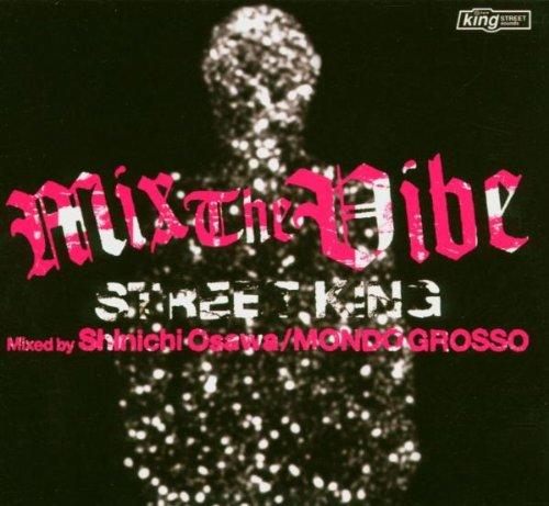 Mix the Vibe; Street King mixed by Shinichi Osawa