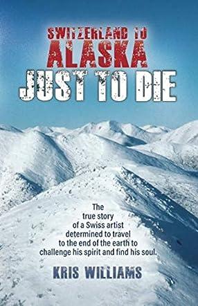 Switzerland To Alaska: Just To Die