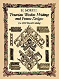 Victorian Wooden Molding and Frame Designs, H. Morell, 0486269329