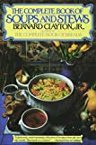 The Complete Book of Soups and Stews, Bernard Clayton and Bernard Clayton, 0671438646