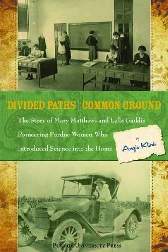 Divided Paths, Common Ground: The Story of Mary Matthews and Lella Gaddis, Pioneering Purdue Women Who Introduced Scienc