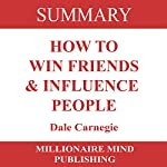 Summary of How to Win Friends and Influence People by Dale Carnegie |  Millionaire Mind Publishing