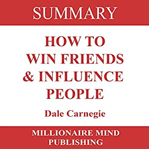 Summary of How to Win Friends and Influence People by Dale Carnegie Audiobook