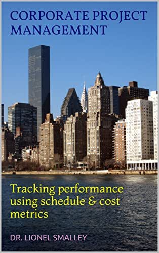 CORPORATE PROJECT MANAGEMENT: Tracking performance using schedule & cost metrics