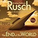 The End of the World Audiobook by Kristine Kathryn Rusch Narrated by Flora Plumb