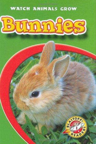 Bunnies (Blastoff! Readers: Watch Animals Grow) (Blastoff Readers. Level 1) by Bellwether Media