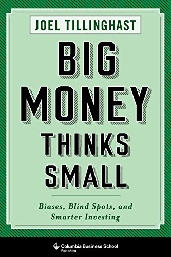 Big Money Thinks Small: Biases, Blind Spots, and Smarter Investing (Columbia Business School Publishing) by [Tillinghast, Joel]