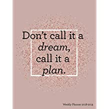 Don't Call it a Dream Call it a Plan Weekly Planner 2018-2019: Rose Gold Glitter 18 Month Mid Year Planner 8x5 in | Jul 18 - Dec 19 | Motivational Quotes, To Do Lists, Holidays + More | Inspirational