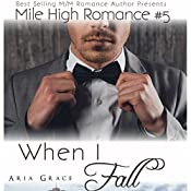 When I Fall: Mile High Romance, Book 5 | Aria Grace
