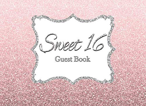 Sweet 16 Guest Book: A Sliver and Pink Glitter 130 Page Advice and Gift Log
