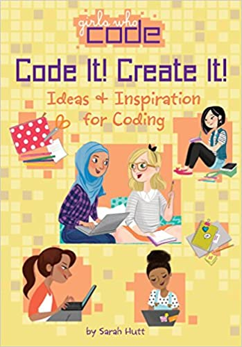 Code It! Create It!: Ideas & Inspiration for Coding (Girls