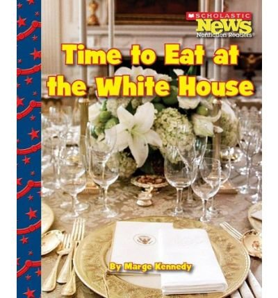 Time to Eat at the White House (Scholastic News Nonfiction Readers)