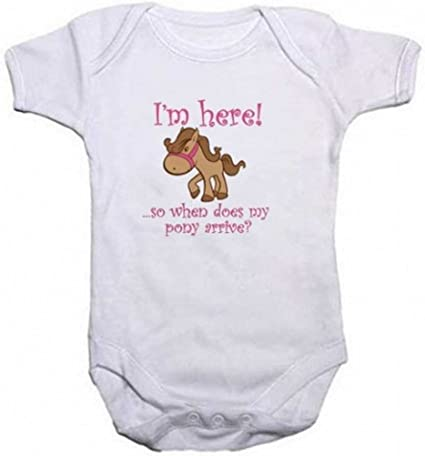 baby Grow Im Here So When does My Pony Arrive