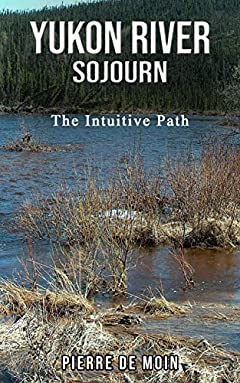 Yukon River Sojourn: The Intuitive Path