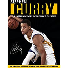 STEPHEN CURRY - The Inspiring Story of NBA's Greatest Basketball Player The Biography of Basketball's Golden State Warrior (Children's Biography)