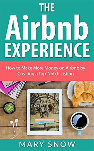 Amazon Com The Airbnb Experience How To Make More Money On Airbnb