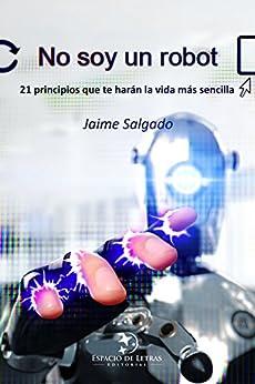 No soy un robot: 21 principios que te harán la vida más sencilla de [Salgado, Jaime]