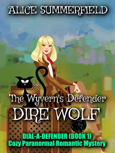 The Wyvern's Defender Dire Wolf: A Cozy Paranormal Romantic Mystery (Dial-A-Defender Book 1) by [Summerfield, Alice]