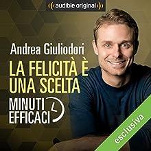 La felicità è una scelta: Minuti efficaci Audiobook by Andrea Giuliodori Narrated by Andrea Giuliodori