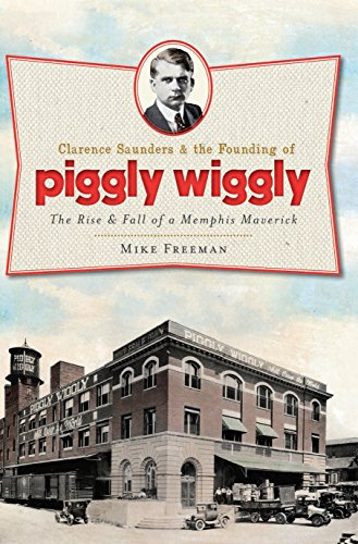 clarence-saunders-and-the-founding-of-piggly-wiggly-the-rise-fall-of-a-memphis-maverick-landmarks