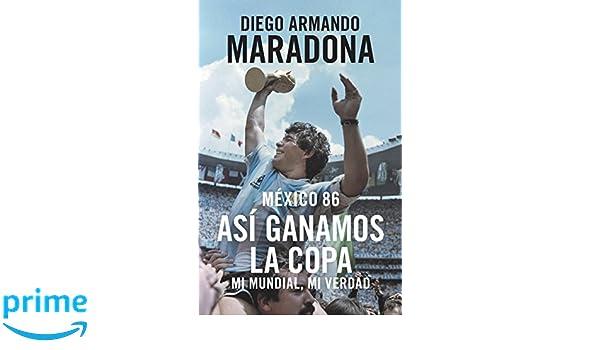 Mexico 86: Así Ganamos La Copa: Amazon.es: Diego Armando Maradona: Libros