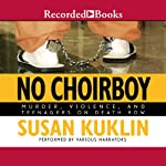 No Choirboy: Murder, Violence, and Teenagers on Death Row | Susan Kuklin
