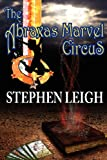 The Abraxas Marvel Circus, Stephen Leigh, 161242094X