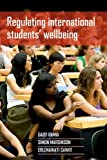 Regulating International Students' Wellbeing, Gaby Ramia, Simon Marginson, Erlenawati Sawir, 1447310152