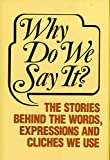 Why Do We Say? The Stories Behind the Words, Expressions and Cliches We Use