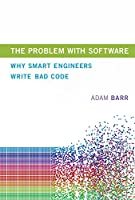 The Problem With Software: Why Smart Engineers Write Bad Code Front Cover