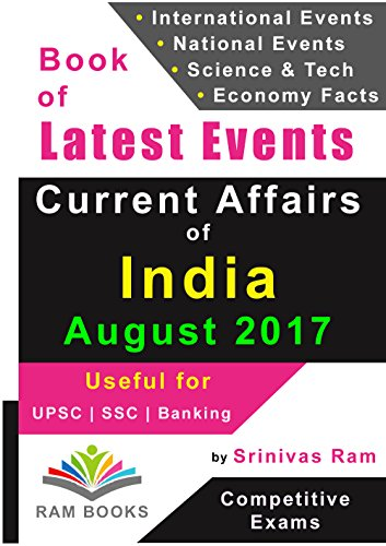 Current Affairs of India - August 2017: For competitive exams like UPSC, SSC, IAS, Banking, Insurance, Railways, MBA, Defence, State PCS, NDA, CDS, IES, TOFEL, PSU, etc.