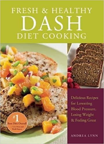 Fresh and healthy dash diet cooking 101 delicious recipes for fresh and healthy dash diet cooking 101 delicious recipes for lowering blood pressure losing weight and feeling great andrea lynn 9781612431147 forumfinder Choice Image