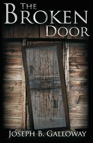 & The Broken Door: Joseph B. Galloway: 9781499151442: Amazon.com: Books