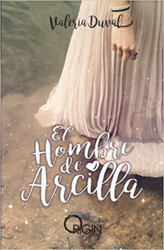 El Hombre de Arcilla (Origin Family) (Volume 1) (Spanish Edition): Valeria Duval: 9781537126814: Amazon.com: Books