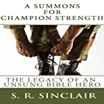 A Summons for Champion Strength: The Legacy of an Unsung Bible Hero: Soul Survivor Witness Series | S. R. Sinclair
