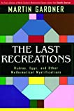The Last Recreations: Hydras, Eggs, and Other Mathematical Mystifications