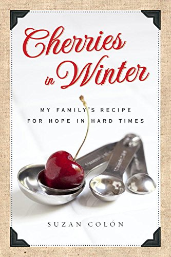 Cherries In Winter My Familys Recipe For Hope In Hard Times