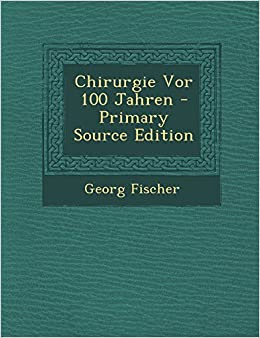 Book Chirurgie VOR 100 Jahren - Primary Source Edition (German Edition)
