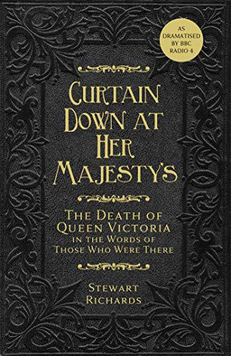 Curtain Down at Her Majesty's: The Death of Queen Victoria in the Words of Those Who Were There (English Edition)