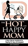 img - for The Hot and Happy Mom: A Busy Mama's Handbook for Staying Fit, Sexy, and Energized book / textbook / text book